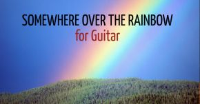 New Guitar Transcription Somewhere Over the Rainbow\