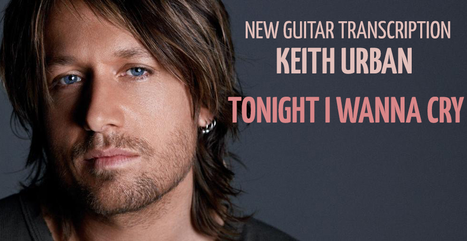 "New Guitar Transcription, ""Tonight I Wanna Cry"" Keith Urban"